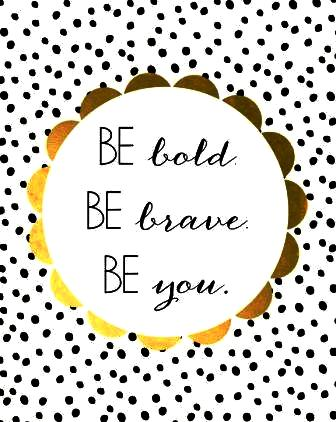 Be bold. Be brave. Be you - Neal Bhai Reports